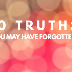 10 Truths You May Have Forgotten